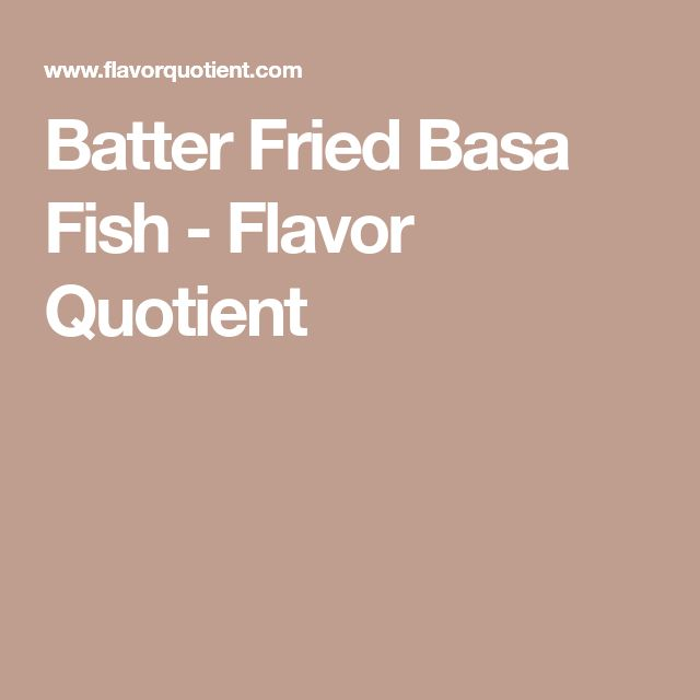 Batter Fried Basa Fish - Flavor Quotient