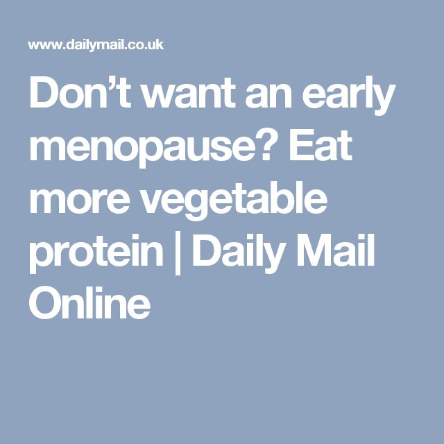 Don't want an early menopause? Eat more vegetable protein   Daily Mail Online