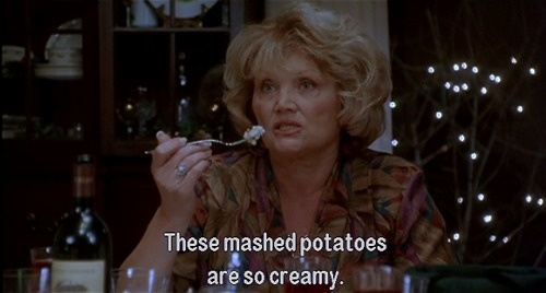 """While You Were Sleeping movie quote, """"these mahsed potatoes are so creamy""""."""