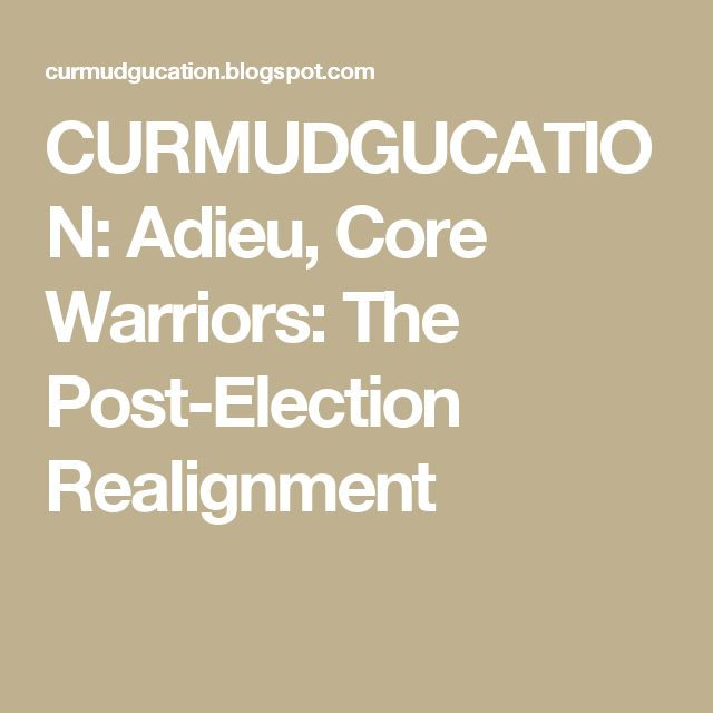 CURMUDGUCATION: Adieu, Core Warriors: The Post-Election Realignment