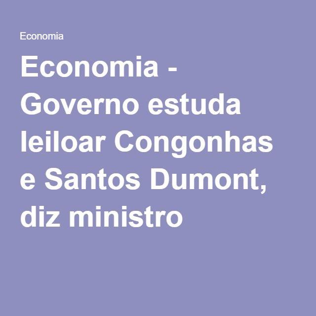 Economia - Governo estuda leiloar Congonhas e Santos Dumont, diz ministro. Privatização? serio? isso mostra o quão grande é a incapacidade do governo atualmente! a retirada da presidente afastada Dilma Rouseff deveria trazer mudanças positivas não é mesmo Temer ??????