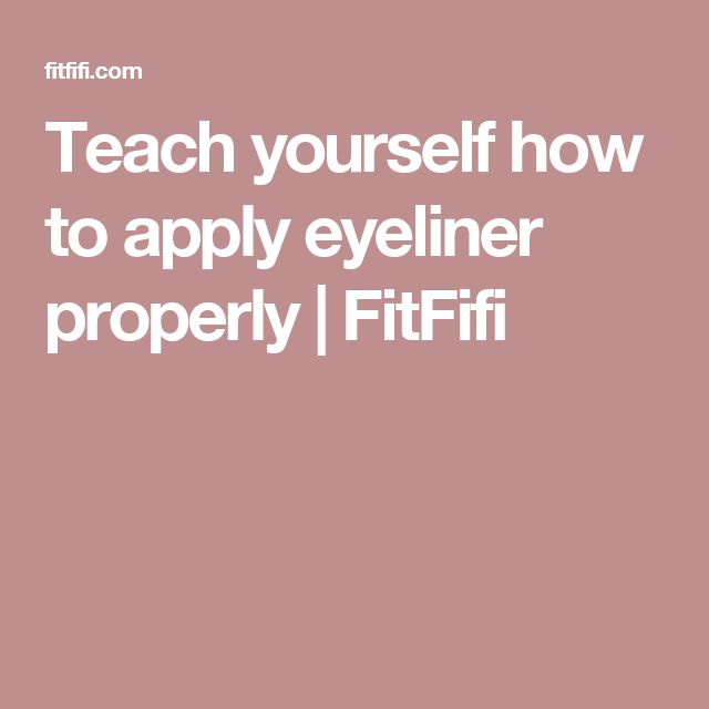 Teach yourself how to apply eyeliner properly   FitFifi