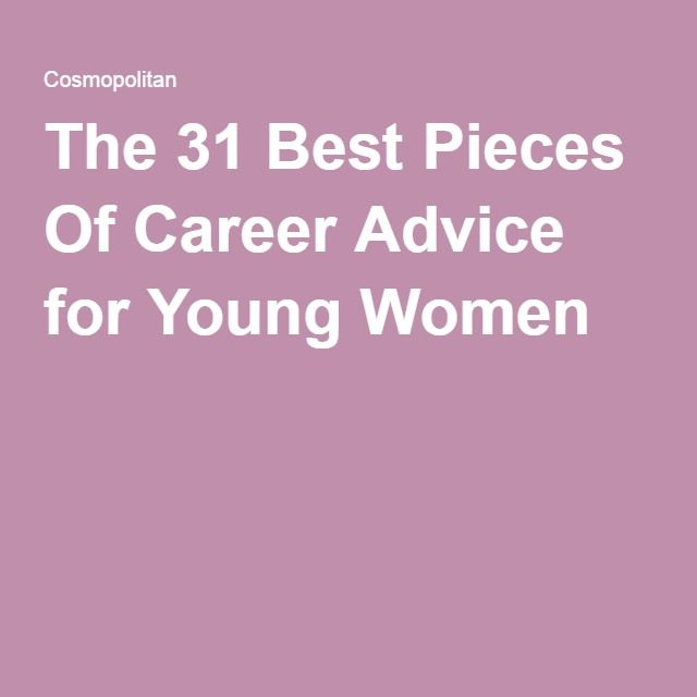 The 31 Best Pieces Of Career Advice for Young Women