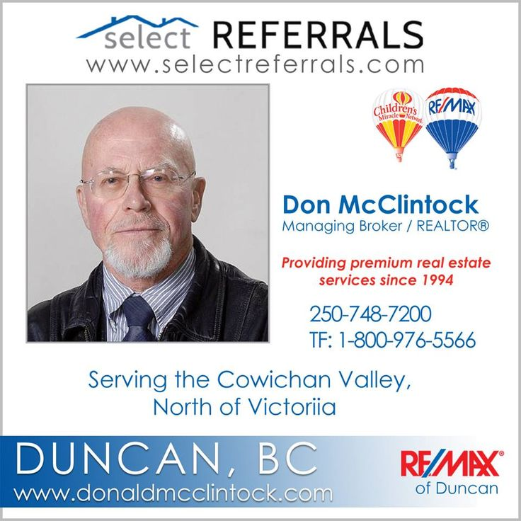 RE/MAX Select Referrals Team Member, Donald R. McClintock, Managing Broker/Realtor with RE/MAX of Duncan, Duncan, BC   Don looks forward to working with your referred clients and meeting all their real estate needs!  Contact direct at: 250-709-2910 or via our website at www.selectreferrals.com#selectreferrals #remax #cowichanvalley #duncanrealestate