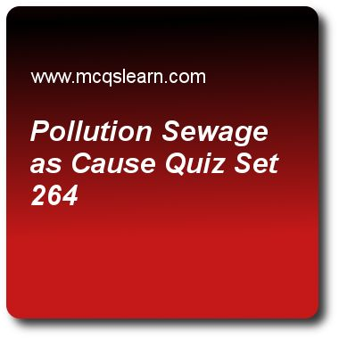Pollution Sewage as Cause Quizzes: O level biology Quiz 264 Questions and Answers - Practice biology quizzes based questions and answers to study pollution sewage as cause quiz with answers. Practice MCQs to test learning on pollution: sewage as cause, oesophagus, hormones: endocrine glands, oxygen debt, parasitism: malarial pathogen quizzes. Online pollution sewage as cause worksheets has study guide as hydrogen sulfide (h2s) and ammonia (nh3) are produced from, answer key with answers as..