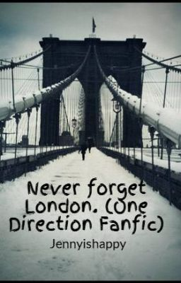 """""""Never forget London. (One Direction Fanfic) - CHAPTER 1- LONDON, HERE WE COME :)"""" by Jennyishappy - """"Lily and her best friend Chloe goes to London because of Lily's parents. They both are hardcore dire…"""""""
