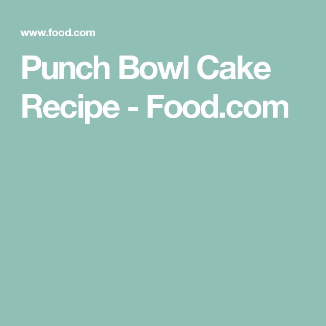 Punch Bowl Cake Recipe - Food.com