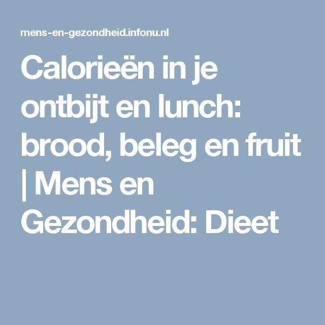 Calorieën in je ontbijt en lunch: brood, beleg en fruit | Mens en Gezondheid: Dieet