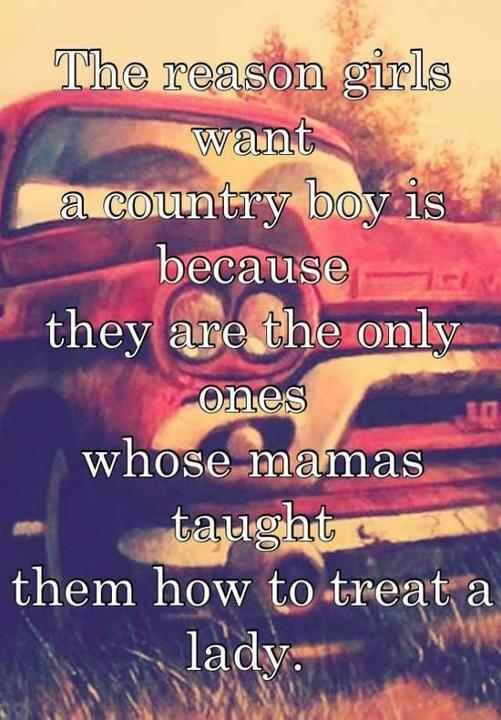 So true!  The reason girls want a country boy is because