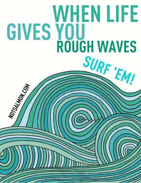 When life give you rough waves, surf'em: Sea Stuff, Rough Waves, Surfing Ems, Surfing Quotes, Surfing Up, Posters Design, Waves Posters, Easy Living, Perfect Quotes