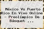 http://tecnoautos.com/wp-content/uploads/imagenes/tendencias/thumbs/mexico-vs-puerto-rico-en-vivo-online-preolimpico-de-basquet.jpg Mexico Vs Argentina. México vs Puerto Rico en vivo online ? Preolímpico de Básquet ..., Enlaces, Imágenes, Videos y Tweets - http://tecnoautos.com/actualidad/mexico-vs-argentina-mexico-vs-puerto-rico-en-vivo-online-preolimpico-de-basquet/