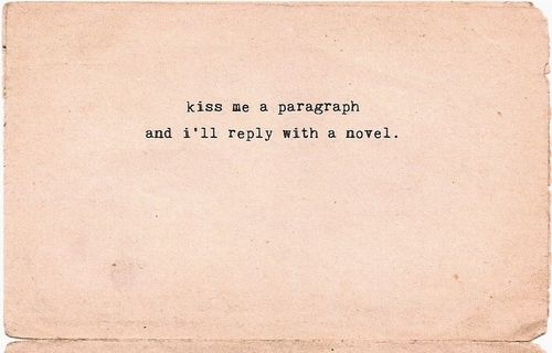kiss me a paragraph and i'll reply with a novel