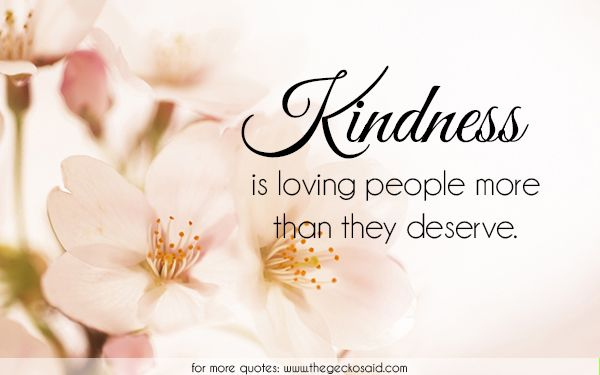 Kindness is loving people more than they deserve.  #deserve #kindness #loving #more #people #quotes