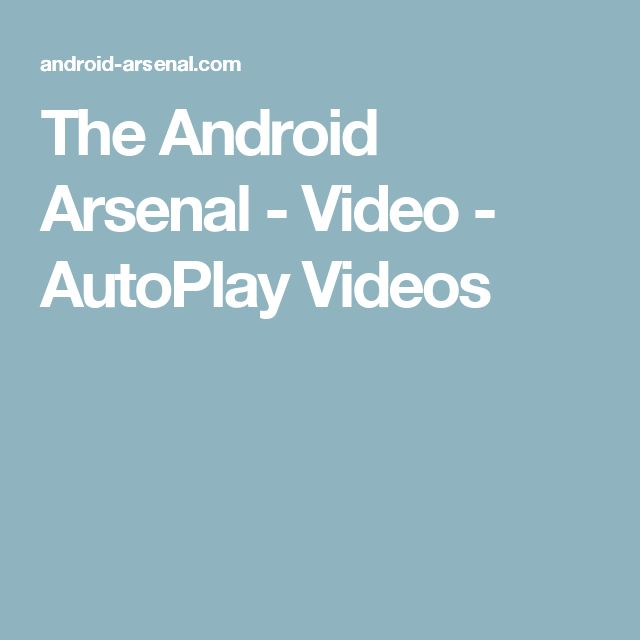 The Android Arsenal - Video - AutoPlay Videos