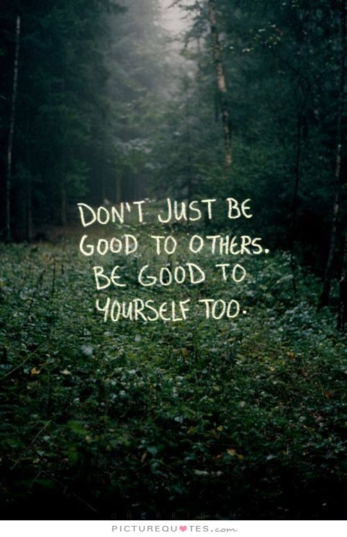 Don't just be good to others, be good to yourself too. Love yourself quotes on PictureQuotes.com.