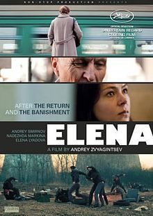 Elena (Russian: Елена) is a 2011 Russian drama film directed by Andrey Zvyagintsev. It premiered in the Un Certain Regard section at the 2011 Cannes Film Festival where it won the Special Jury Prize.