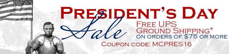 President's Day Sale! Free UPS Ground shipping to the lower 48 US States with purchases $75.00 or more. Code: MCPRES16. Ends February 21, 2016, at 11:59 PM CST.