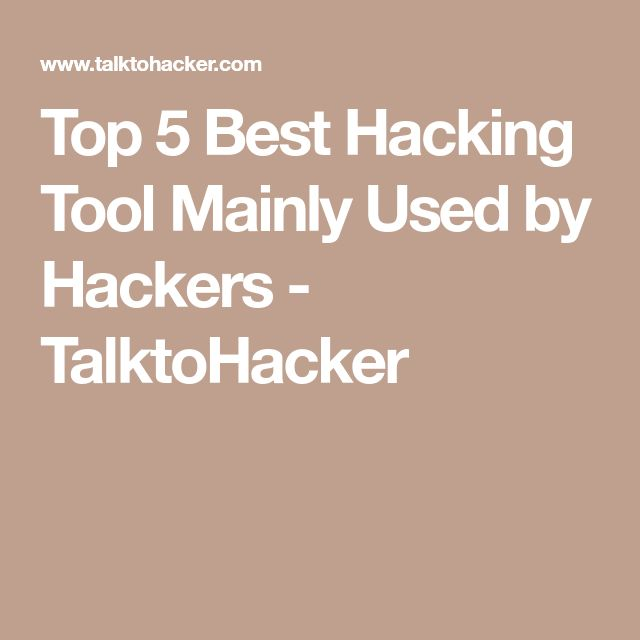 Top 5 Best Hacking Tool Mainly Used by Hackers - TalktoHacker