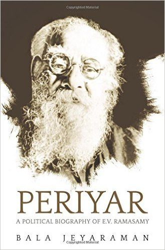 Periyar:: The Political Biography of E.V. Ramasamy