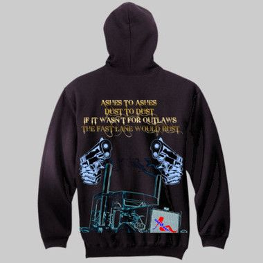Ashes To Ashes, Dust To Dust, If It Wasn't For Outlaws The Fast Lane Would Rust Pull-Over Hoodie $A70.00 Sizes: S -3XL Printed Back & Front http://www.wildsteel.com.au/ashes-to-ashes-hoodie/