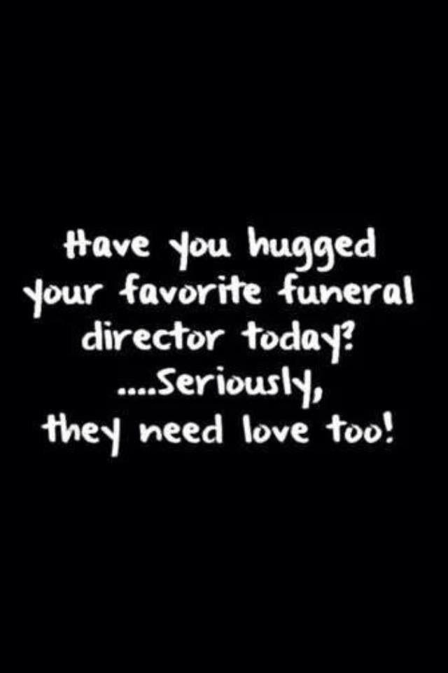 Hug a funeral director
