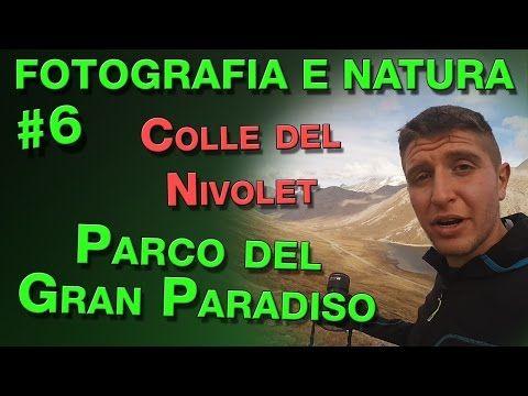 Fotografia e Natura #6: Colle del Nivolet - Parco Nazionale del Gran Paradiso - YouTube