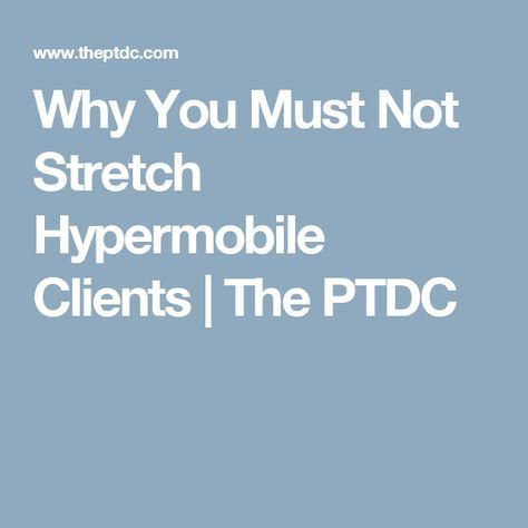 Why You Must Not Stretch Hypermobile Clients   The PTDC