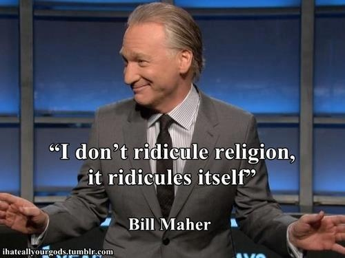 """I don't ridicule religion; it ridicules itself.""    Bill Maher    #religion #atheism #theism"