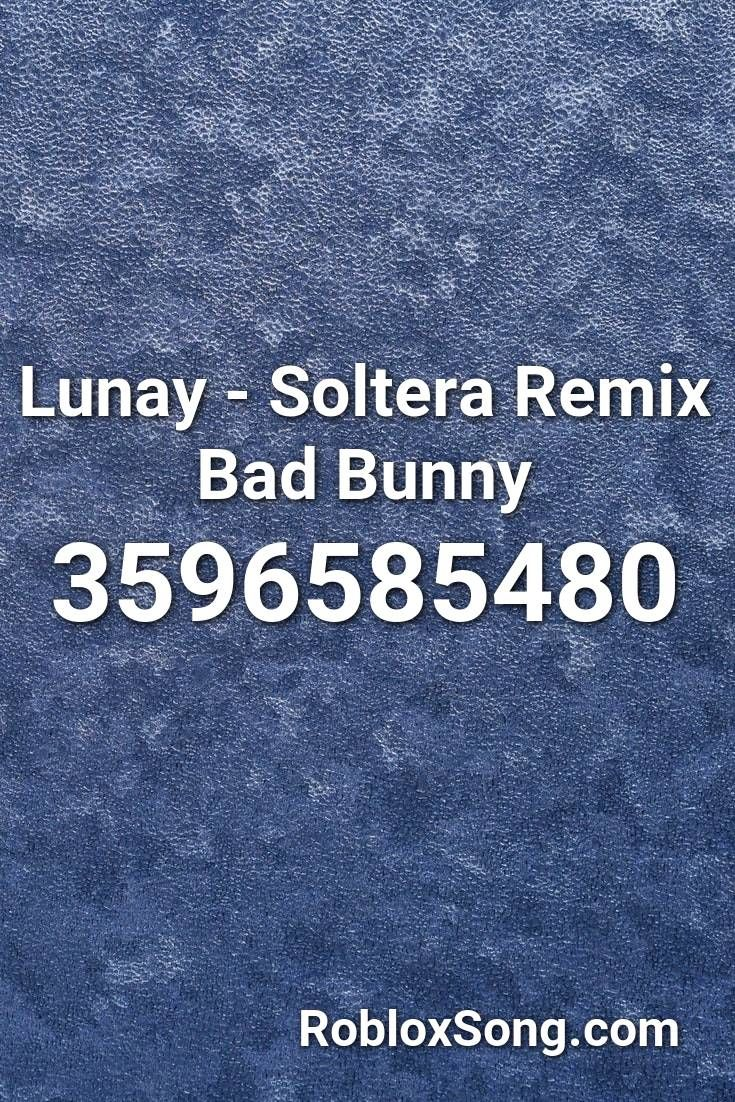 Lunay Soltera Remix Bad Bunny Roblox Id Roblox Music Codes In