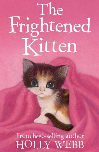 The Frightened Kitten (Holly Webb Animal Stories) by Holly Webb, http://www.amazon.ca/dp/B008QWCTPI/ref=cm_sw_r_pi_dp_XNivtb0TTA8Z0