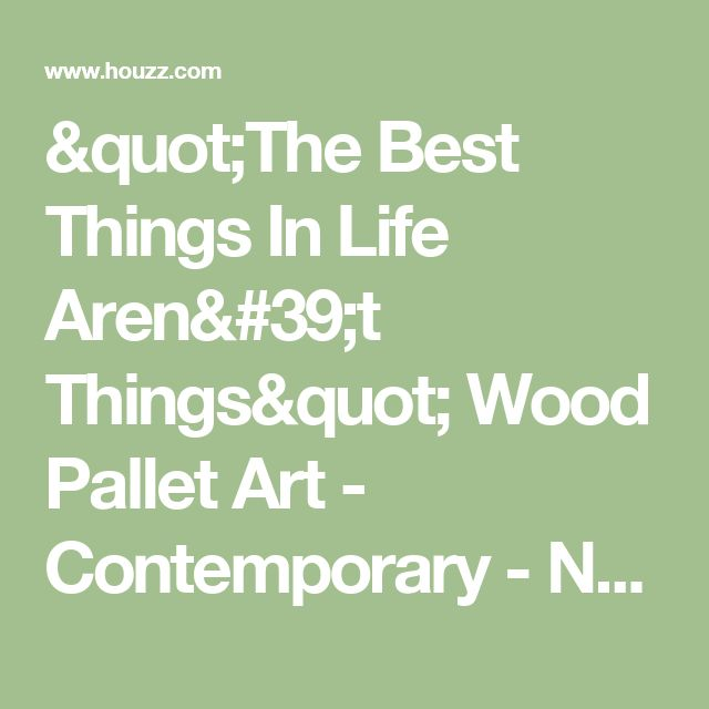 """""""The Best Things In Life Aren't Things"""" Wood Pallet Art - Contemporary - Novelty Signs - by Artistic Reflections"""