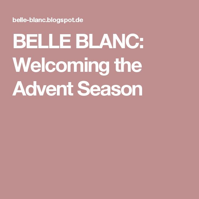 BELLE BLANC: Welcoming the Advent Season