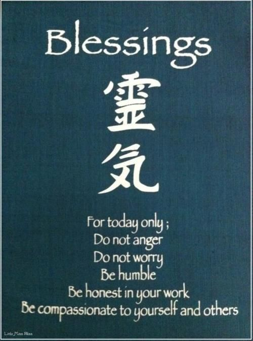 Beautiful reiki principles. Basically all the areas I need help on! Not the honest in work part... Unless procrastination counts as dishonest =\