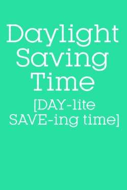 (phrase) when clocks are advanced during summer months by one hour so that in the evening hours dayl... - Provided by Good Housekeeping