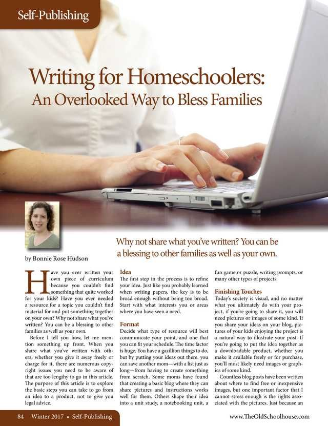 Writing for Homeschoolers: An Overlooked Way to Bless Families By: Bonnie Rose Hudson--The Old Schoolhouse Magazine - Winter 2017 - Page 84-85