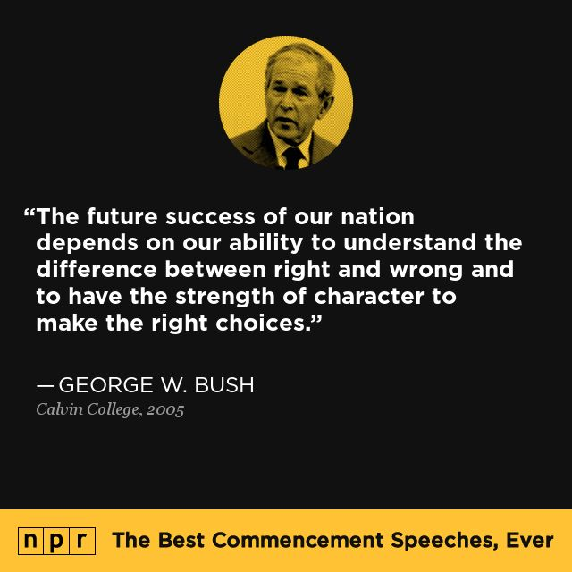 George W. Bush, 2005. From NPR's The Best Commencement Speeches, Ever.
