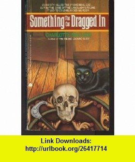 Something the Cat Dragged in (A Peter Shandy Mystery) (9780380690961) Charlotte MacLeod , ISBN-10: 0380690969  , ISBN-13: 978-0380690961 ,  , tutorials , pdf , ebook , torrent , downloads , rapidshare , filesonic , hotfile , megaupload , fileserve