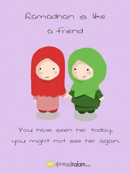 Ramadhan is Like A Friend, you have seen her today, you might not see her again.  Available as a gift i.spreadsalam.com/1n  Download wallpaper: i.spreadsalam.com/d