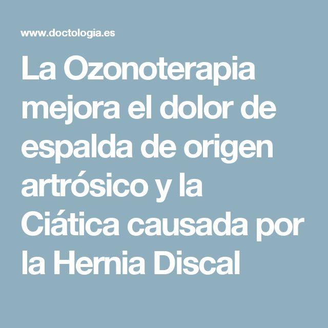 La Ozonoterapia mejora el dolor de espalda de origen artrósico y la Ciática causada por la Hernia Discal