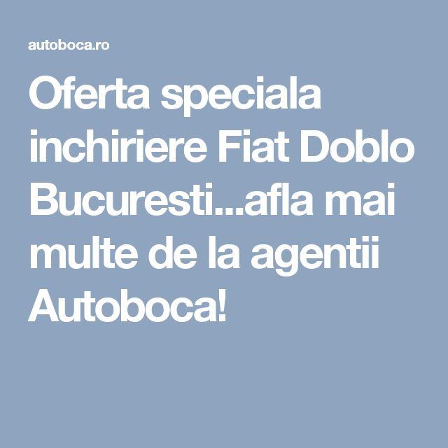 Oferta speciala inchiriere Fiat Doblo Bucuresti...afla mai multe de la agentii Autoboca!