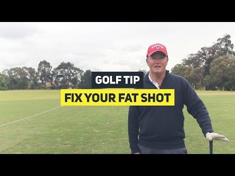 Golf tip video: Fixing the fat shot - Aussie Golfer