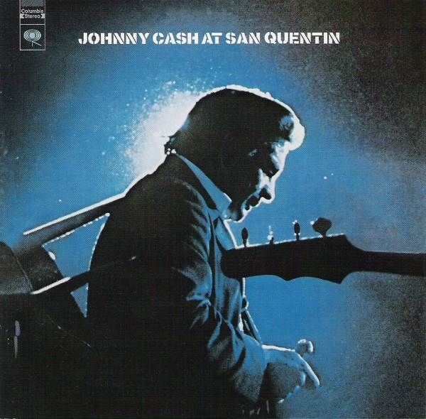 Johnny Cash - At San Quentin I own this as an double album, in which the other album is At Folsom Prison