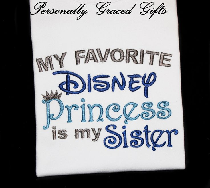 My Favorite Disney Princess is my Sister Kids Custom Embroidered Shirt or Bodysuit with Crown-Update as Needed-Brother Shirt, Big Brother by PersonallyGraced on Etsy https://www.etsy.com/listing/513143655/my-favorite-disney-princess-is-my-sister