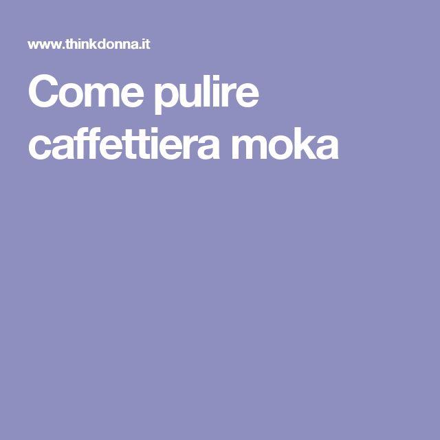 Come pulire caffettiera moka