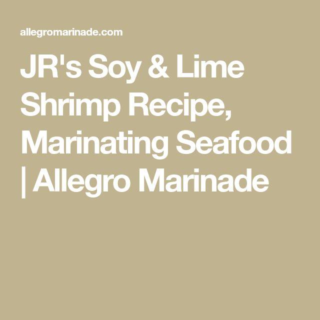 JR's Soy & Lime Shrimp Recipe, Marinating Seafood | Allegro Marinade