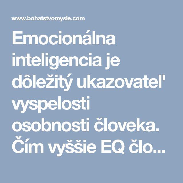 Emocionálna inteligencia je dôležitý ukazovateľ vyspelosti osobnosti človeka. Čím vyššie EQ človek dosahuje, tým je vnímavejší, senzitívnejší a citlivejší. Emócie človeka sú významným ukazovateľom prahu citlivosti vnímania všetkého okolo seba a v sebe. Čím emotívnejší človek, tým citlivejšie vníma a posudzuje vnímané situácie.  Emócie sú dôležité, ale