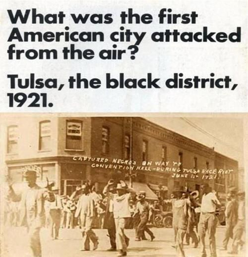 "Greenwood called ""Little Africa,"" was a relatively wealthy community. White mobs, many deputized, destroyed every house, store, church or school. The mob met resistance from an armed black population. Governor Robertson declared martial law. The National Guard arrived with machine gun mounted trucks, and airplanes hovering over Greenwood. It was the first time an American city was bombed from the air, by the US government."