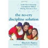 The No-Cry Discipline Solution: Gentle Ways to Encourage Good Behavior Without Whining, Tantrums, and Tears: Foreword by Tim Seldin (Pantley) (Paperback)By Elizabeth Pantley