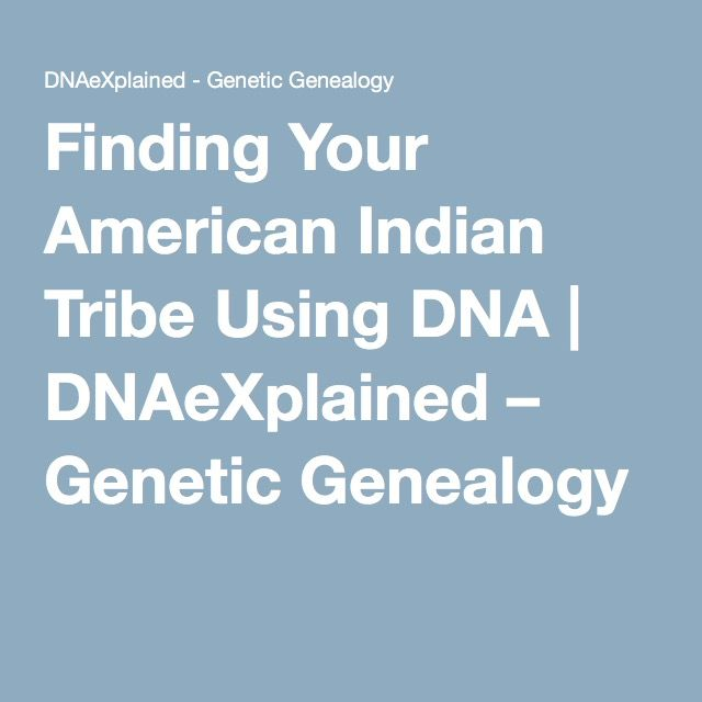 Finding Your American Indian Tribe Using DNA   DNAeXplained – Genetic Genealogy