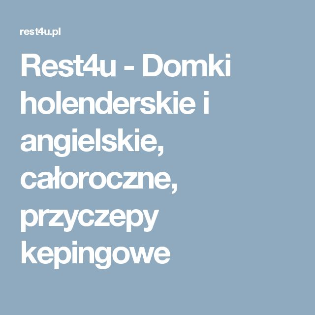Rest4u - Domki holenderskie i angielskie, całoroczne, przyczepy kepingowe